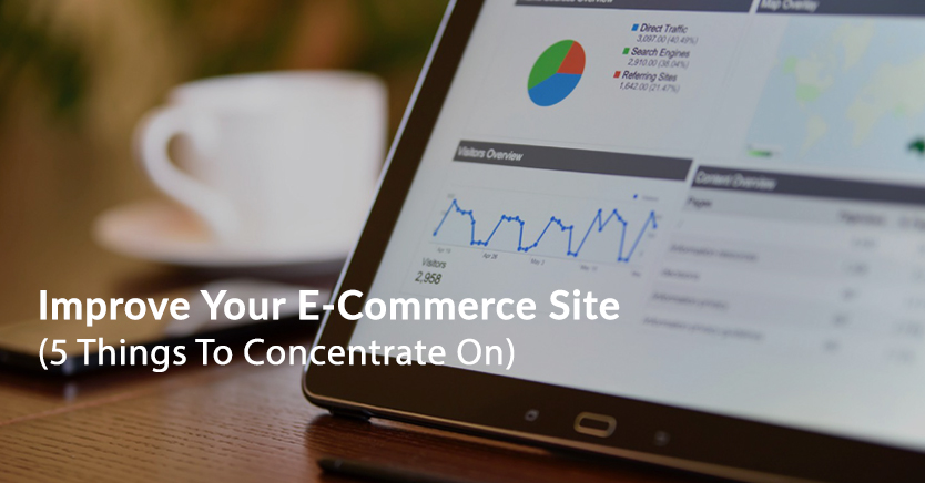 How To Improve Your E-Commerce Website (5 Things To Concentrate On)