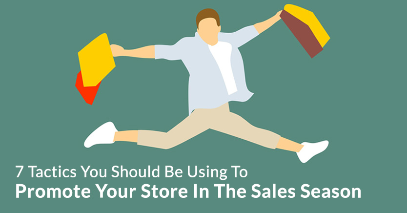 7 Tactics You Should Be Using To Promote Your Store In The 2018 Sales Season