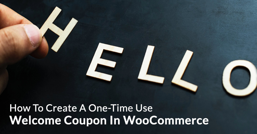 How To Create A One-Time Use Welcome Coupon In WooCommerce