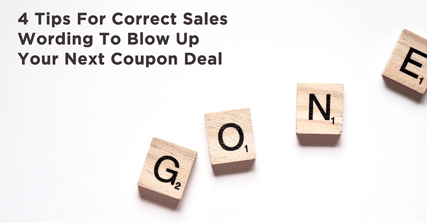 4 Tips For Correct Sales Wording To Blow Up Your Next Coupon Deal