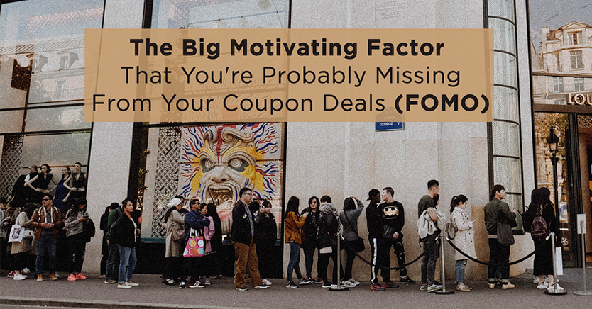 The Big Motivating Factor That You're Probably Missing From Your Coupon Deals (FOMO)