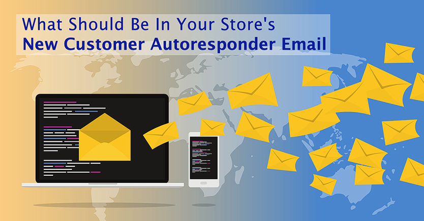 What Should Be In Your Store's New Customer Autoresponder Email