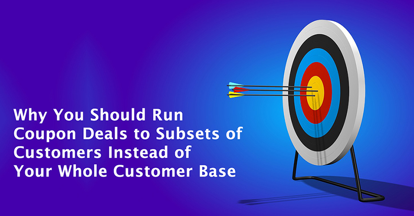 Why You Should Run Coupon Deals to Subsets of Customers Instead of Your Whole Customer Base