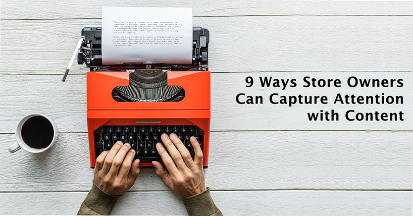 9 Ways Store Owners Can Capture Attention with Content