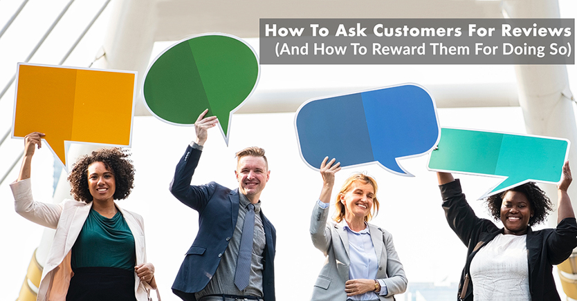 How To Ask Customers For Reviews (And How To Reward Them For Doing So)