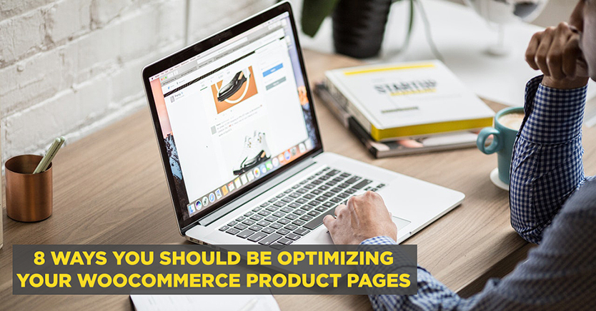 8 Ways You Should Be Optimizing Your WooCommerce Product Pages