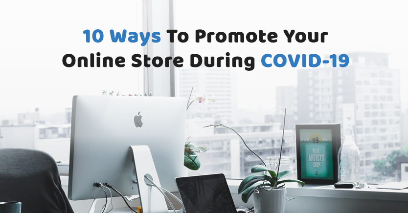 10 Ways To Promote Your Online Store During COVID-19