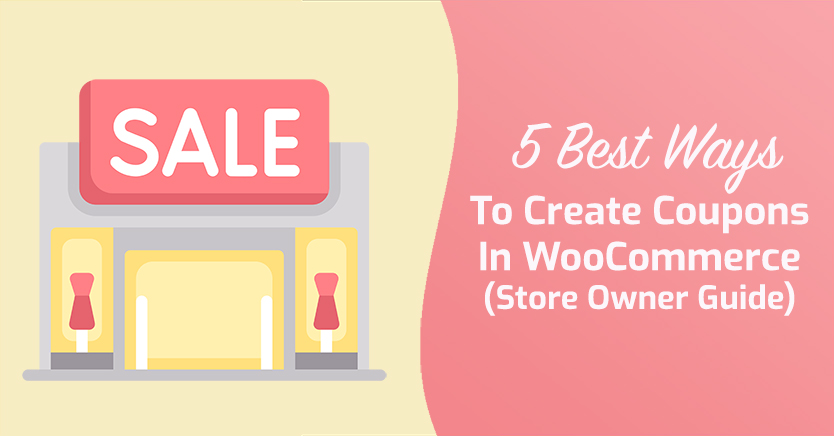 5 Best Ways To Create Coupons In WooCommerce (Store Owner Guide)