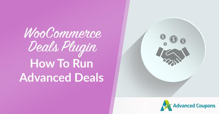 WooCommerce Deals Plugin: How To Run Advanced Deals